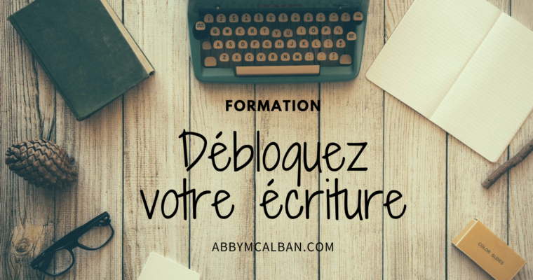 «Débloquez votre écriture» : je lance ma formation !